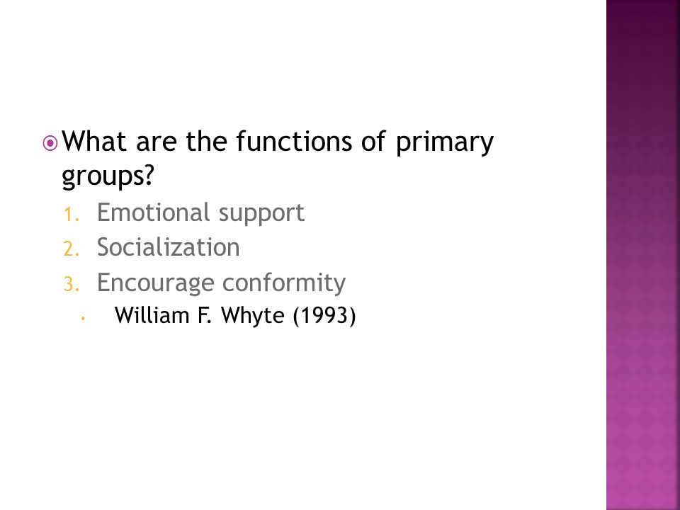  What are the functions of primary groups. 1. Emotional support 2.