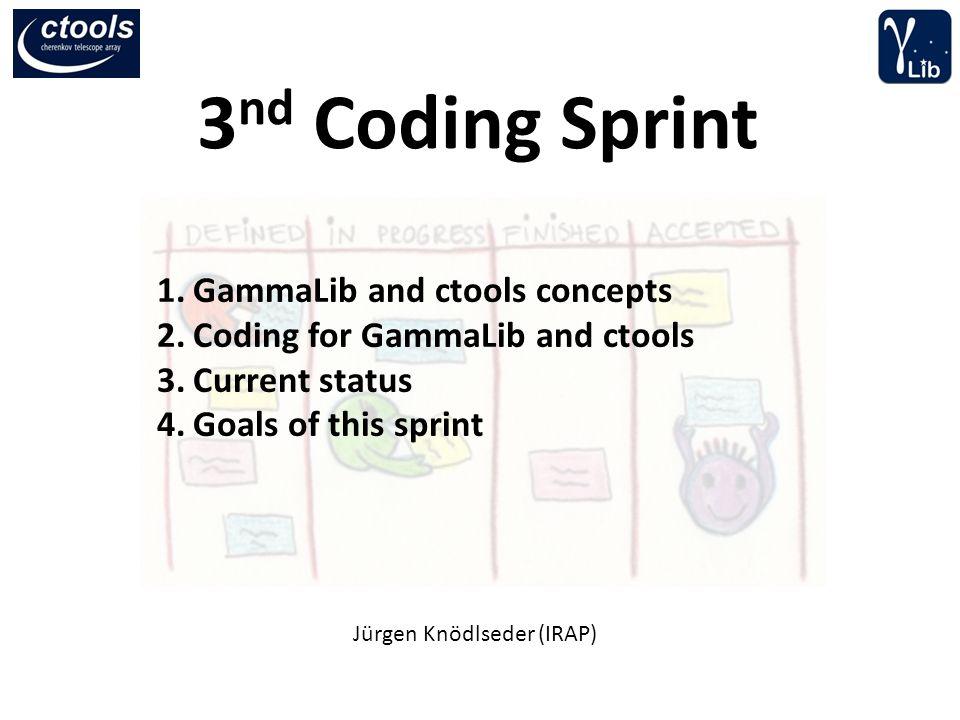 3 nd Coding Sprint Jürgen Knödlseder (IRAP) 1.GammaLib and ctools concepts 2.Coding for GammaLib and ctools 3.Current status 4.Goals of this sprint