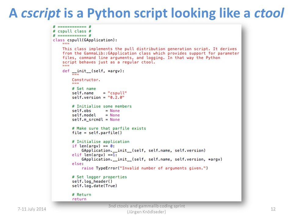 A cscript is a Python script looking like a ctool 7-11 July 2014 3nd ctools and gammalib coding sprint (Jürgen Knödlseder) 12