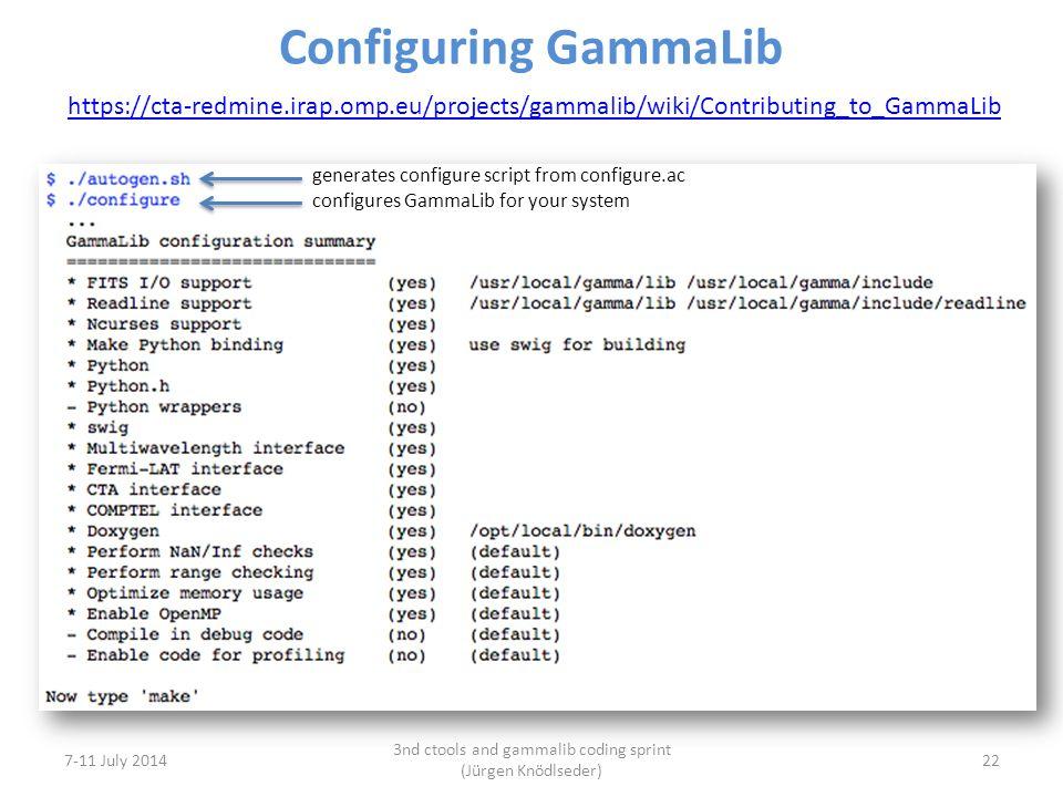 7-11 July 2014 3nd ctools and gammalib coding sprint (Jürgen Knödlseder) 22 Configuring GammaLib https://cta-redmine.irap.omp.eu/projects/gammalib/wiki/Contributing_to_GammaLib generates configure script from configure.ac configures GammaLib for your system
