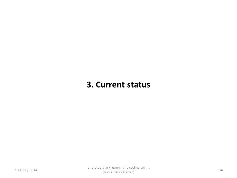 3. Current status 7-11 July 2014 3nd ctools and gammalib coding sprint (Jürgen Knödlseder) 34