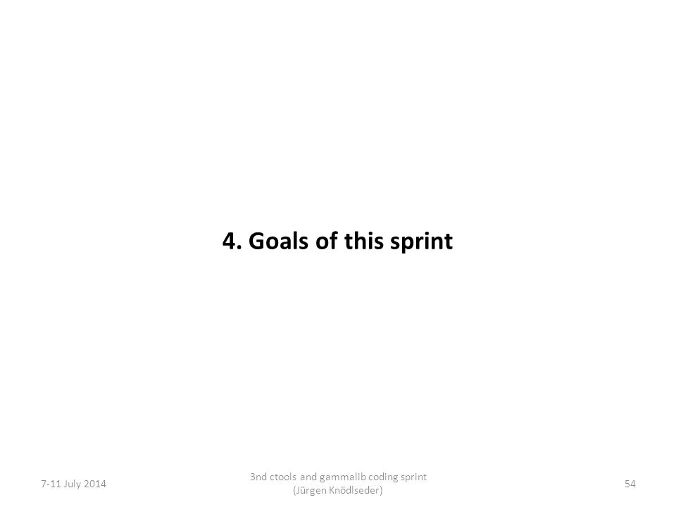 4. Goals of this sprint 7-11 July 2014 3nd ctools and gammalib coding sprint (Jürgen Knödlseder) 54