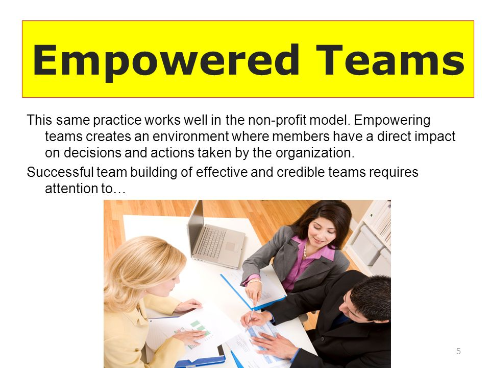 Empowered Teams This same practice works well in the non-profit model.