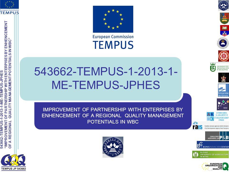 543662-TEMPUS-1-2013-1-ME-TEMPUS-JPHES IMPROVEMENT OF PARTNERSHIP WITH ENTERPISES BY ENHENCEMENT OF A REGIONAL QUALITY MANAGEMENT POTENTIALS IN WBC 543662-TEMPUS-1-2013-1- ME-TEMPUS-JPHES IMPROVEMENT OF PARTNERSHIP WITH ENTERPISES BY ENHENCEMENT OF A REGIONAL QUALITY MANAGEMENT POTENTIALS IN WBC