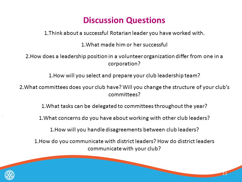11 Discussion Questions 1.Think about a successful Rotarian leader you have worked with.