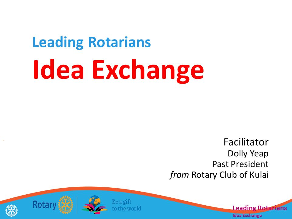 Leading Rotarians Idea Exchange Facilitator Dolly Yeap Past President from Rotary Club of Kulai Leading Rotarians Idea Exchange