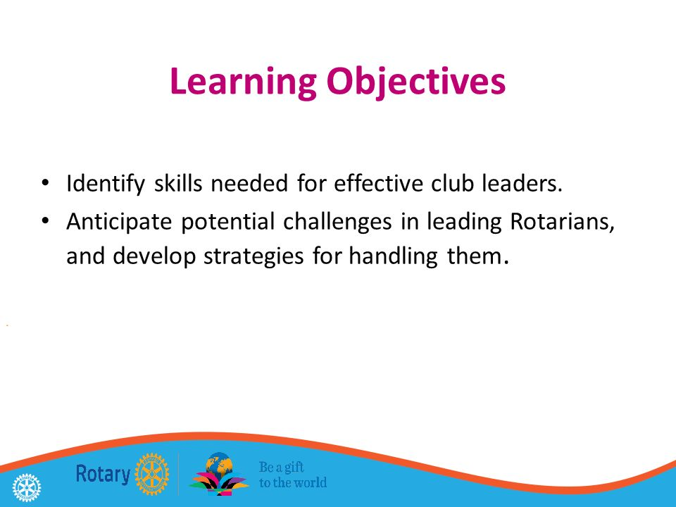 Learning Objectives Identify skills needed for effective club leaders.
