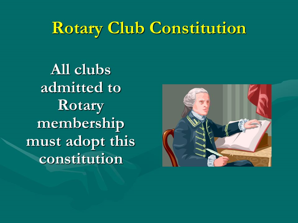 Rotary Club Constitution All clubs admitted to Rotary membership must adopt this constitution