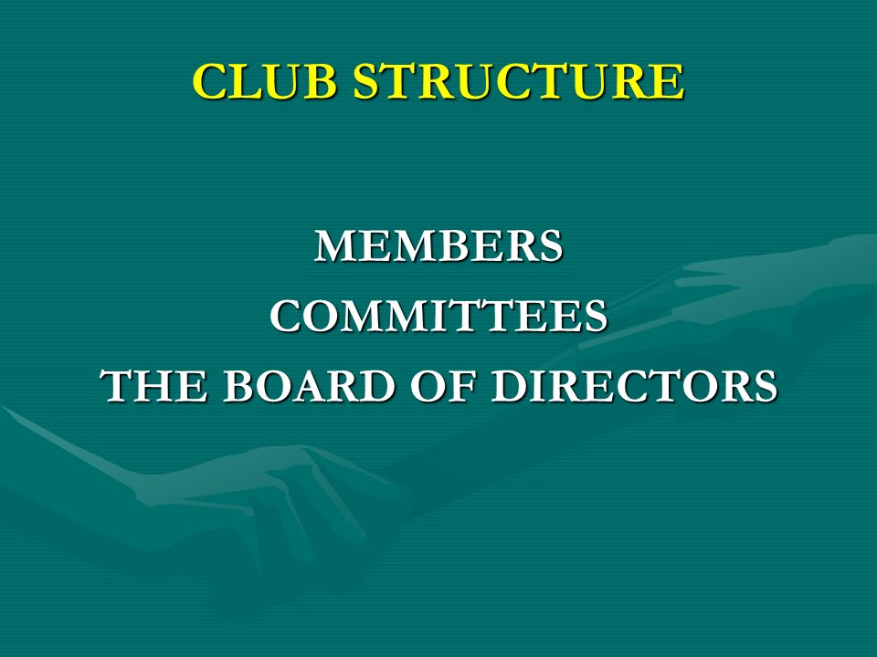 CLUB STRUCTURE MEMBERSCOMMITTEES THE BOARD OF DIRECTORS