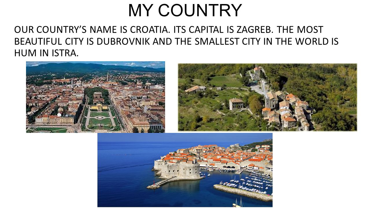 MY COUNTRY OUR COUNTRYS NAME IS CROATIA ITS CAPITAL IS ZAGREB - Country name and capital city