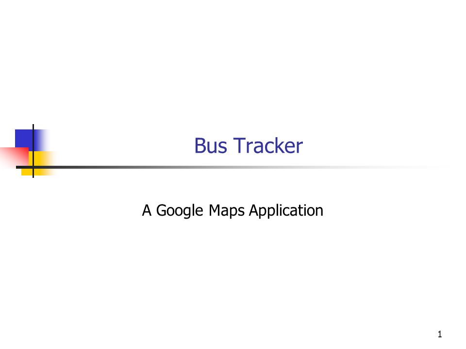 1 Bus Tracker A Google Maps Application  22 Objectives You