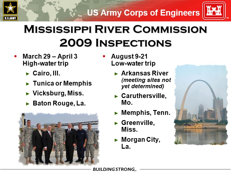 BUILDING STRONG SM Mississippi River Commission 2009 Inspections  March 29 – April 3 High-water trip ► Cairo, Ill.