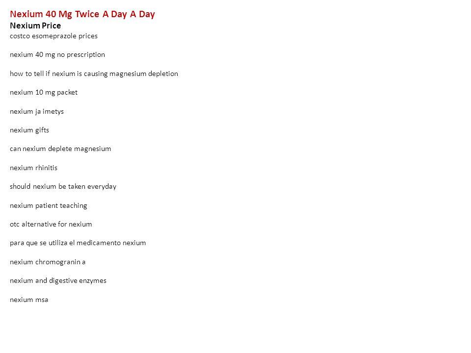Nexium 40 Mg Twice A Day A Day Nexium Price costco esomeprazole ...