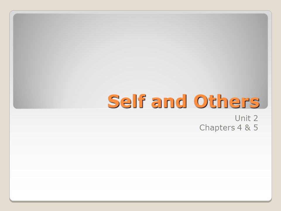 Self and Others Unit 2 Chapters 4 & 5