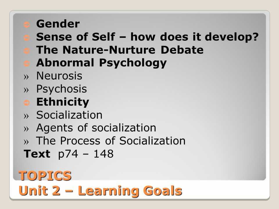 TOPICS Unit 2 – Learning Goals ➲ Gender ➲ Sense of Self – how does it develop.