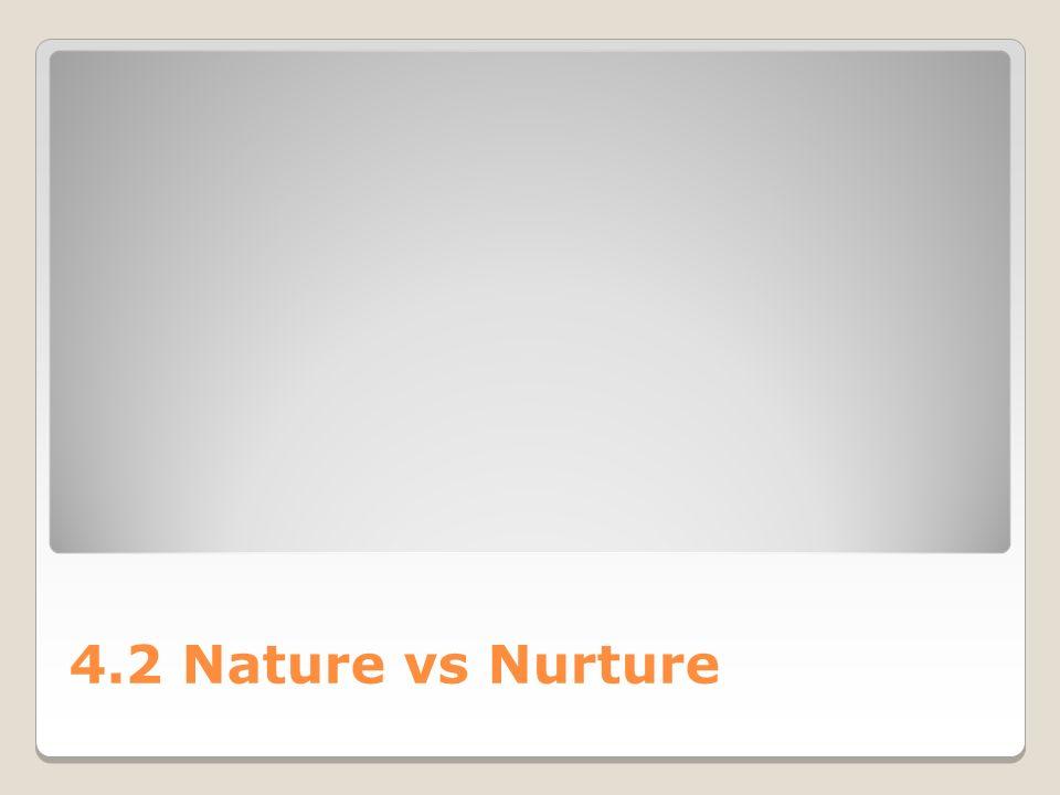 4.2 Nature vs Nurture