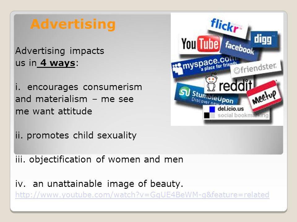 Advertising Advertising impacts us in 4 ways: i.