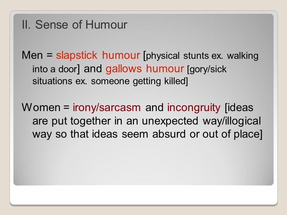 II. Sense of Humour Men = slapstick humour [ physical stunts ex.