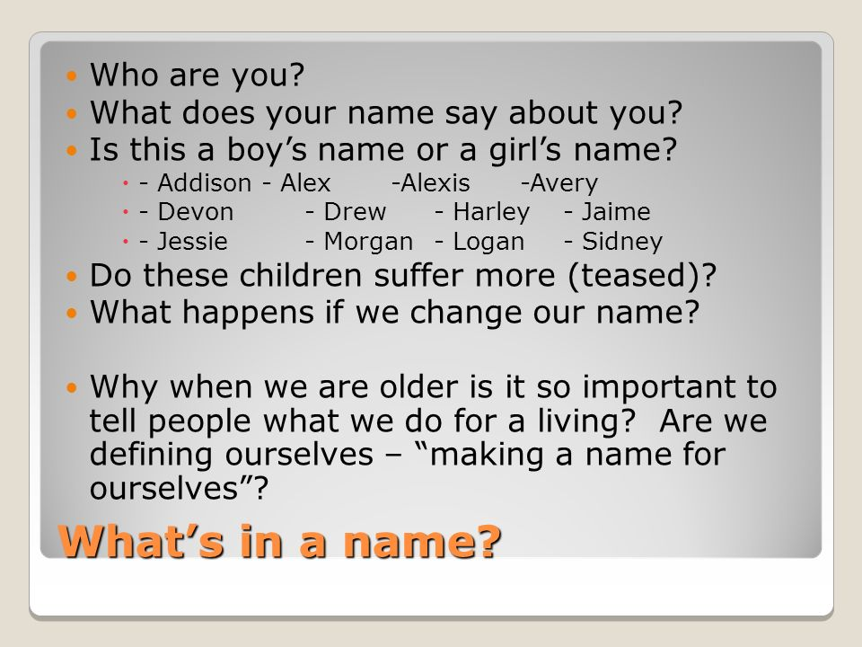 What's in a name. Who are you. What does your name say about you.