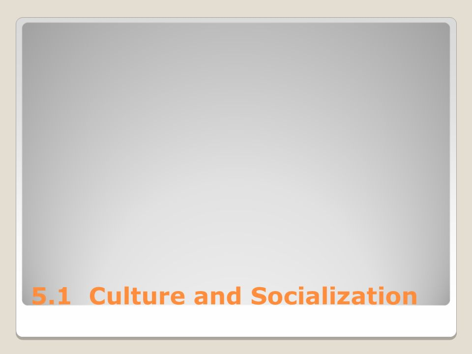 5.1 Culture and Socialization