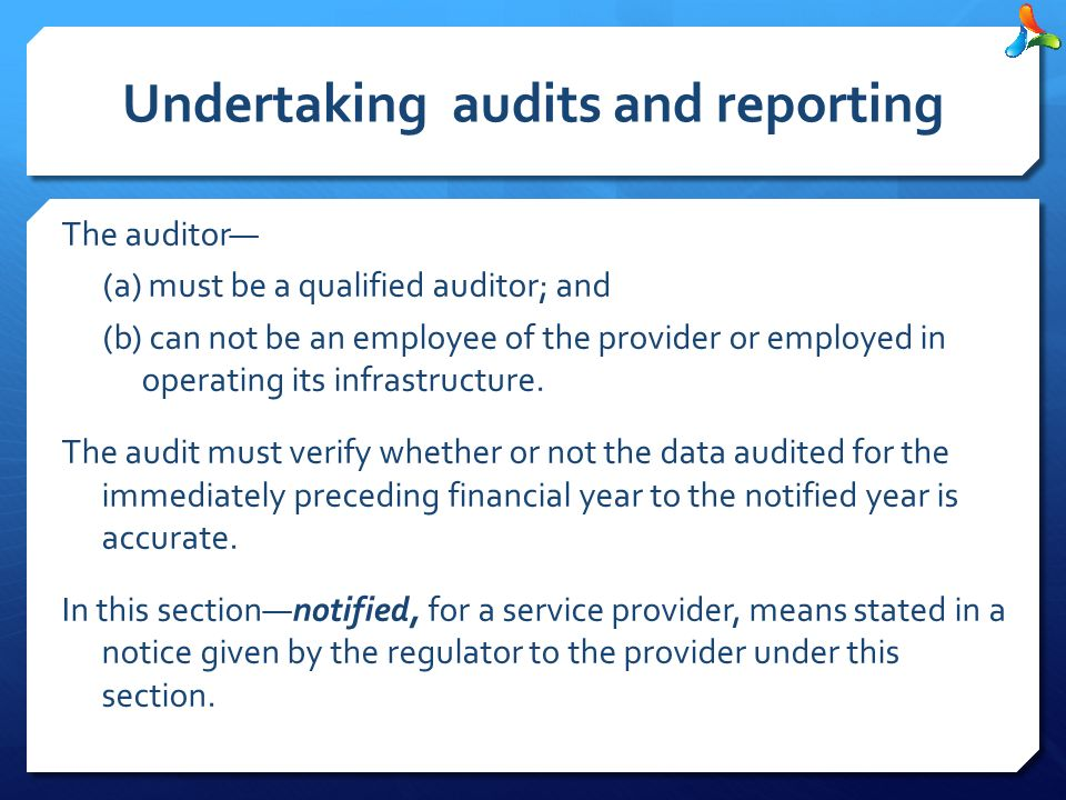 Undertaking audits and reporting The auditor— (a) must be a qualified auditor; and (b) can not be an employee of the provider or employed in operating its infrastructure.