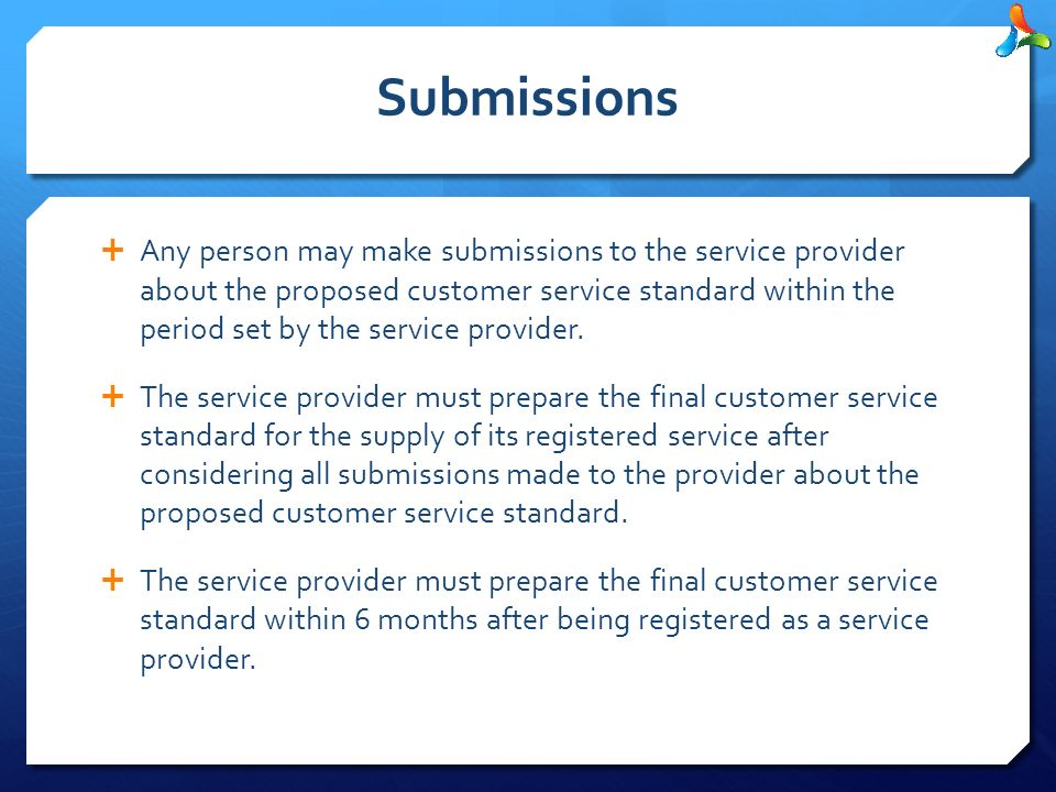 Submissions  Any person may make submissions to the service provider about the proposed customer service standard within the period set by the service provider.