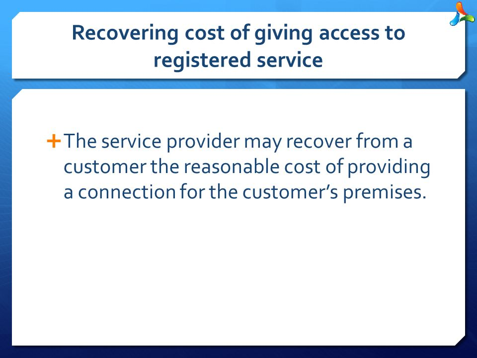 Recovering cost of giving access to registered service  The service provider may recover from a customer the reasonable cost of providing a connection for the customer's premises.