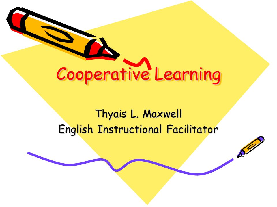 Cooperative Learning Thyais L. Maxwell English Instructional Facilitator