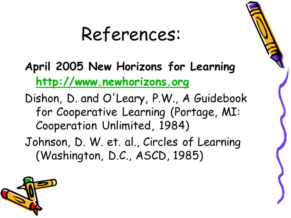 References: April 2005 New Horizons for Learning http://www.newhorizons.org http://www.newhorizons.org Dishon, D. and O'Leary, P.W., A Guidebook for C
