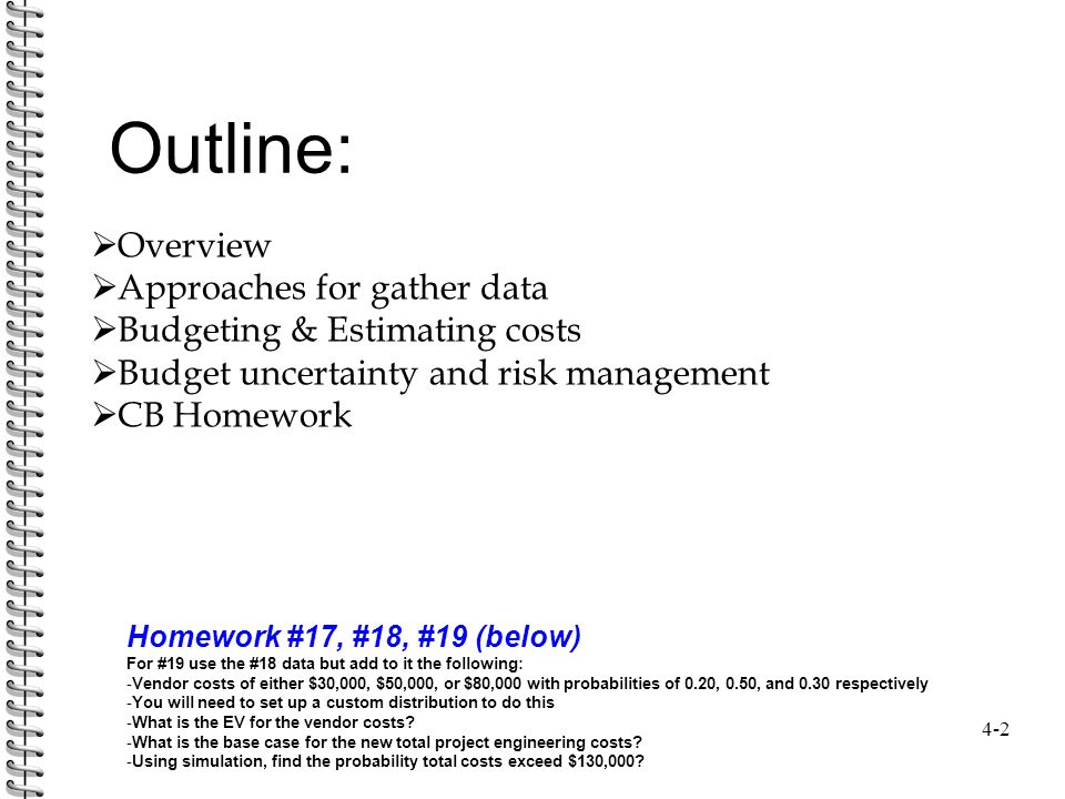 4-1 Budgeting the Project Budget. Outline: 4-2 Homework #17, #18 ...