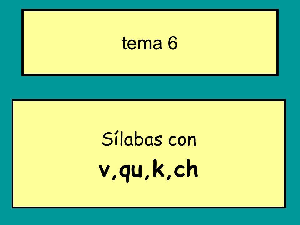 Sílabas con v,qu,k,ch tema 6