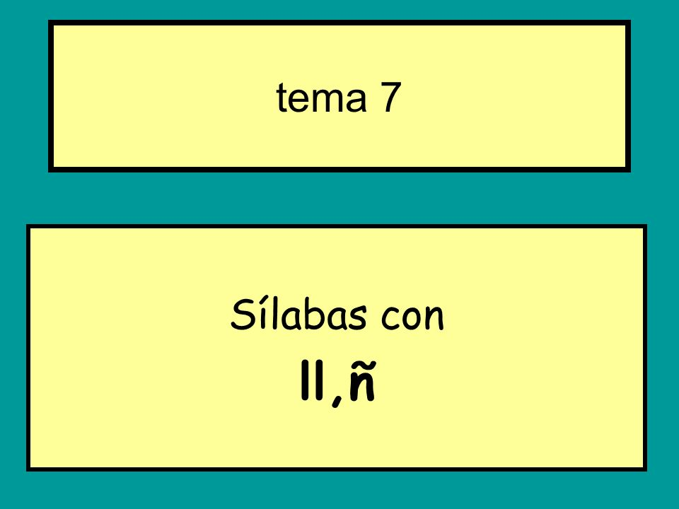 Sílabas con ll,ñ tema 7