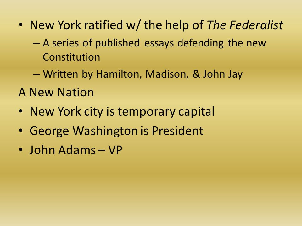 essays were written defend ratification constitution The federalist papers were a series of articles - 85 in all - written by alexander hamilton, john jay (mostly) and a couple of others that explained the constitution and all the parts thereof the purpose was to educate the public and promote ratification of the new constitution.