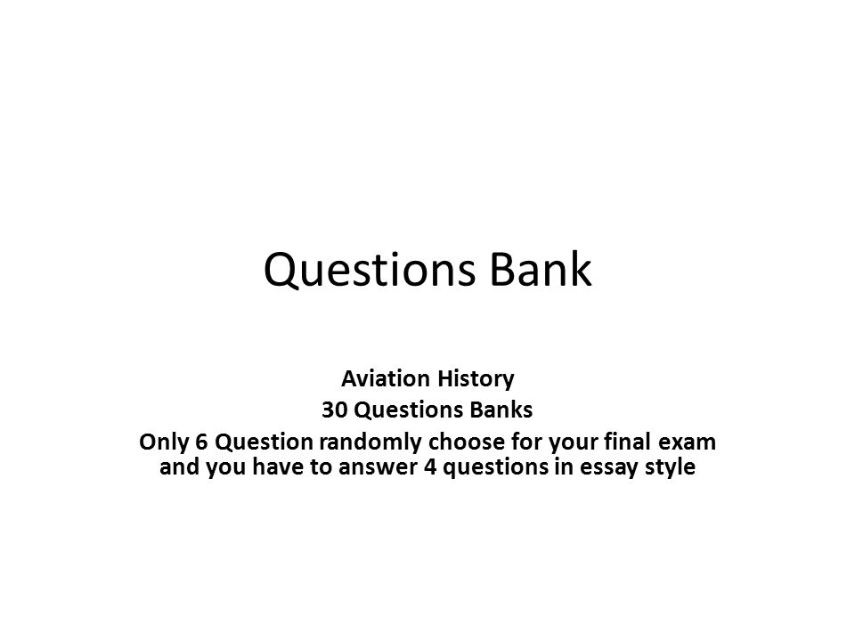 questions bank aviation history questions banks only question  1 questions bank aviation history 30 questions banks only 6 question randomly choose for your final exam and you have to answer 4 questions in essay style