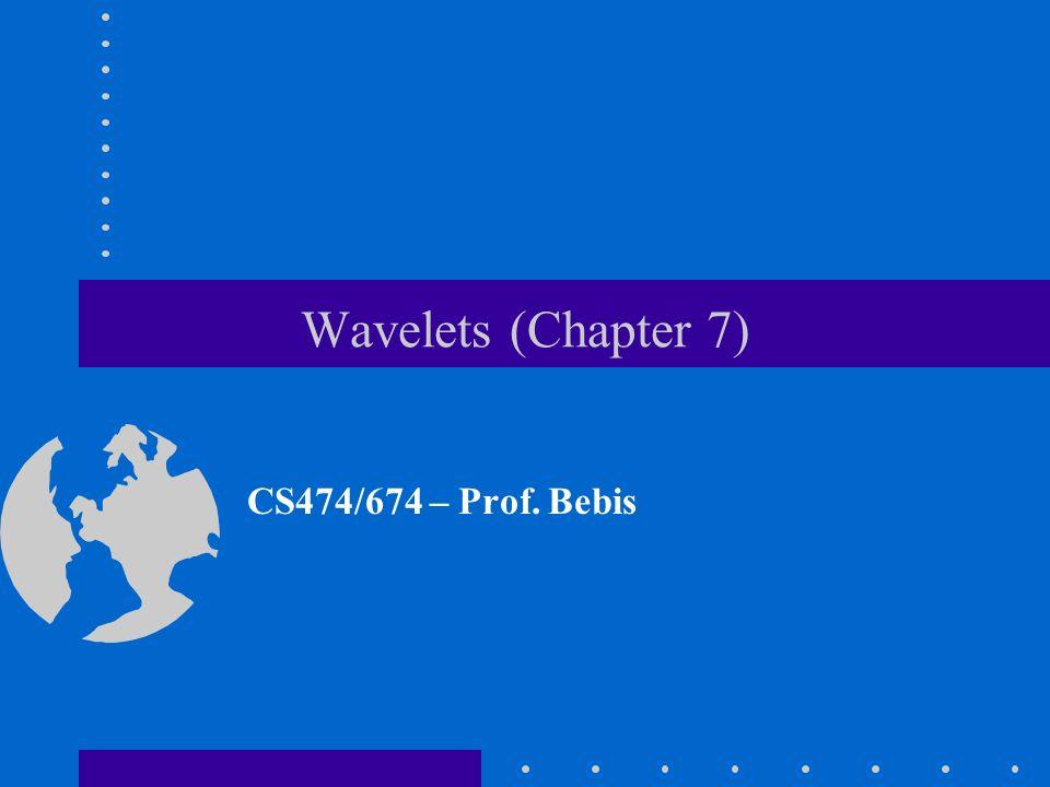 Wavelets (Chapter 7) CS474/674 – Prof. Bebis