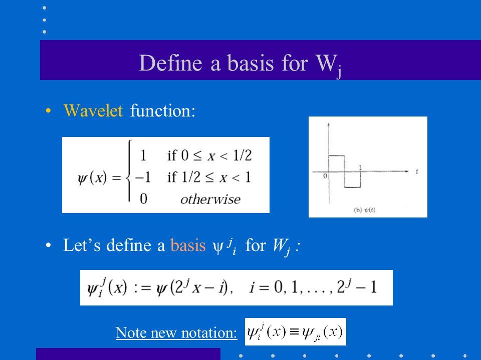 Define a basis for W j Wavelet function: Let's define a basis ψ j i for W j : Note new notation: