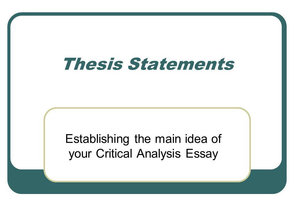 thesis statements establishing the main idea of your critical  thesis statements establishing the main idea of your critical analysis essay