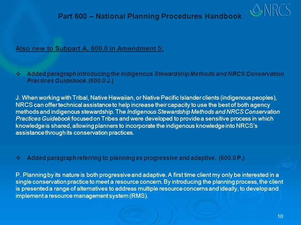 Part 600 – National Planning Procedures Handbook Also new to Subpart A, in Amendment 5:  Added paragraph introducing the Indigenous Stewardship Methods and NRCS Conservation Practices Guidebook.