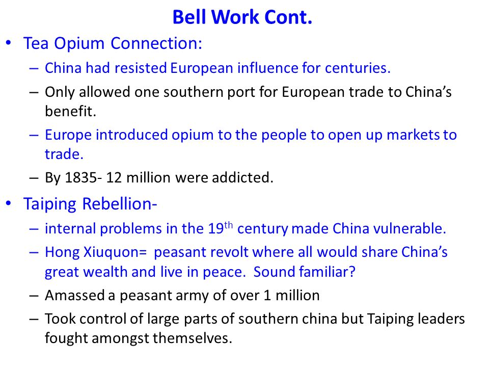 Bell Work Cont. Tea Opium Connection: – China had resisted European influence for centuries.