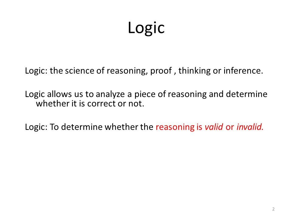 Logic Logic: the science of reasoning, proof, thinking or inference.