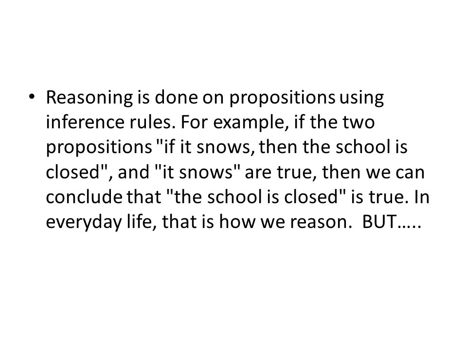 Reasoning is done on propositions using inference rules.