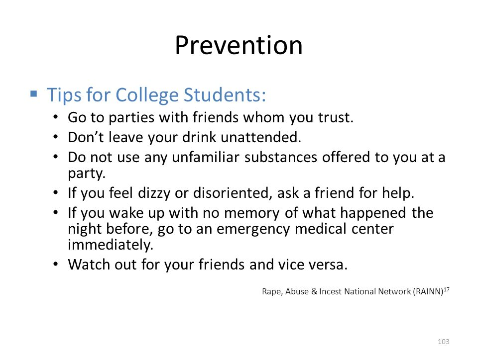 Prevention  Tips for College Students: Go to parties with friends whom you trust.