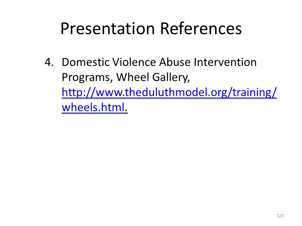 Presentation References 4.Domestic Violence Abuse Intervention Programs, Wheel Gallery, http://www.theduluthmodel.org/training/ wheels.html.