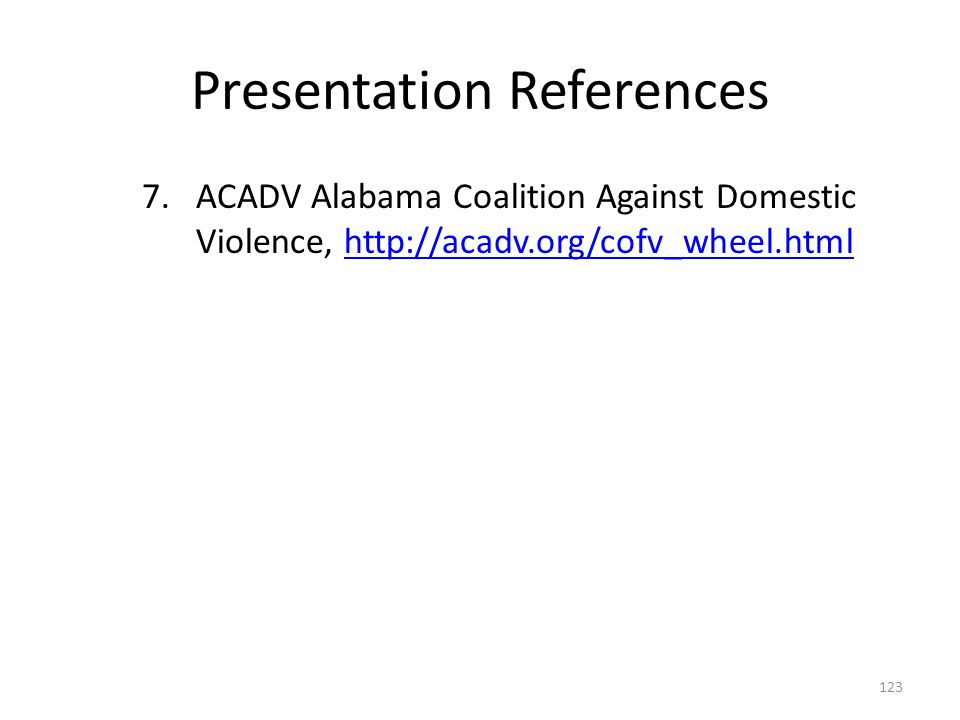 Presentation References 7.ACADV Alabama Coalition Against Domestic Violence, http://acadv.org/cofv_wheel.htmlhttp://acadv.org/cofv_wheel.html 123