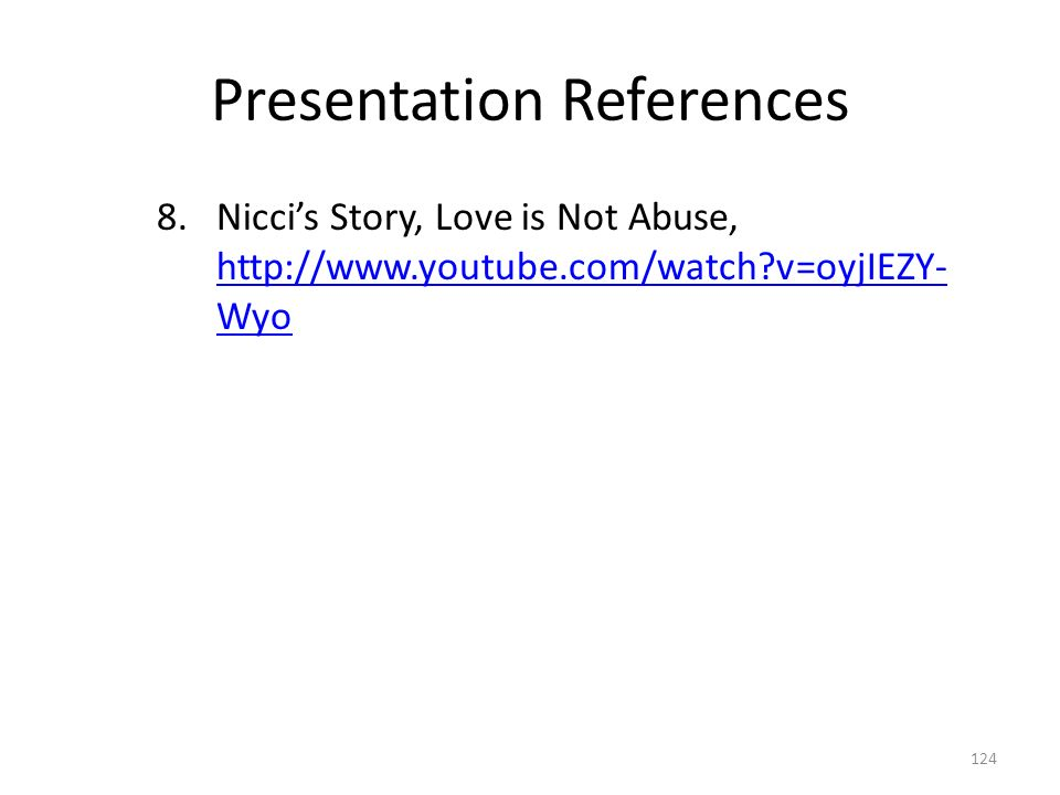 Presentation References 8.Nicci's Story, Love is Not Abuse, http://www.youtube.com/watch v=oyjIEZY- Wyo http://www.youtube.com/watch v=oyjIEZY- Wyo 124