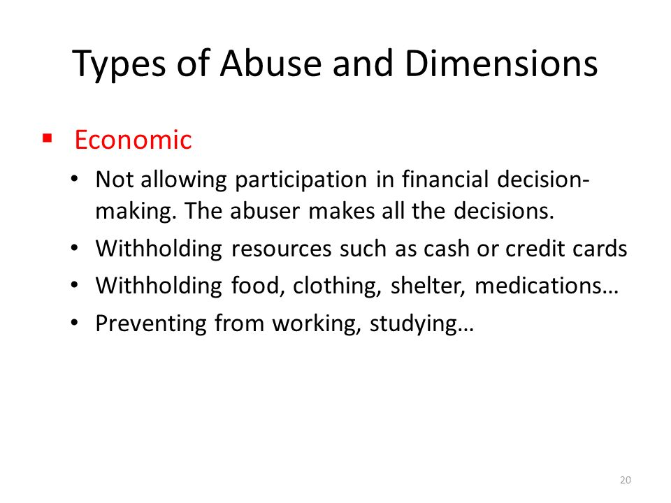 Types of Abuse and Dimensions  Economic Not allowing participation in financial decision- making.