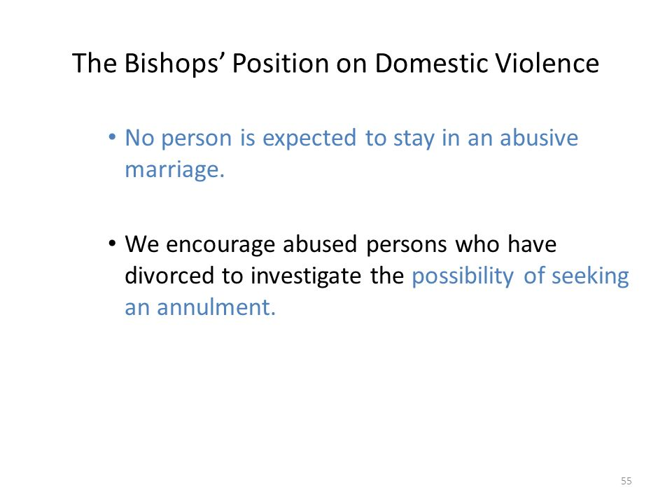 The Bishops' Position on Domestic Violence No person is expected to stay in an abusive marriage.