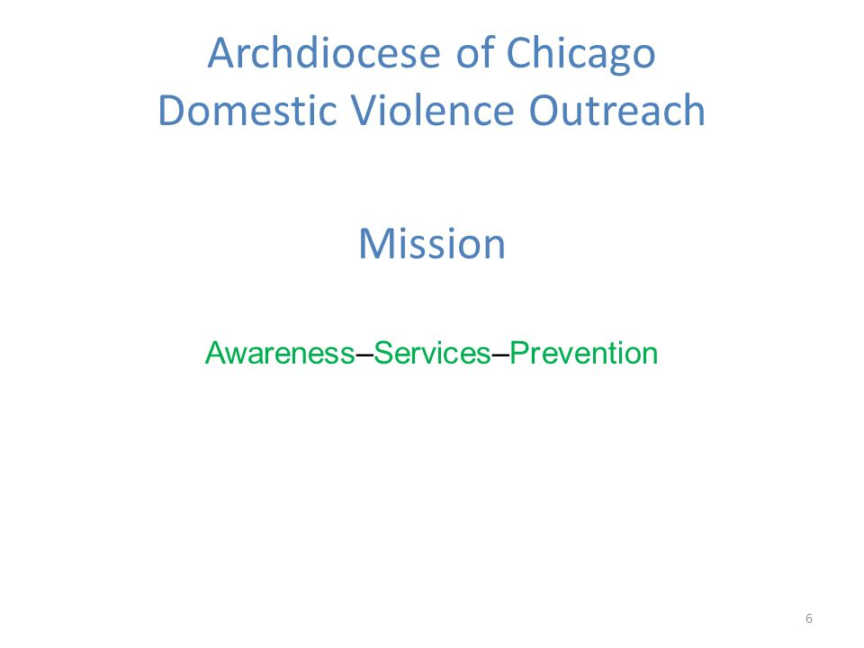 Archdiocese of Chicago Domestic Violence Outreach Mission Awareness–Services–Prevention 6