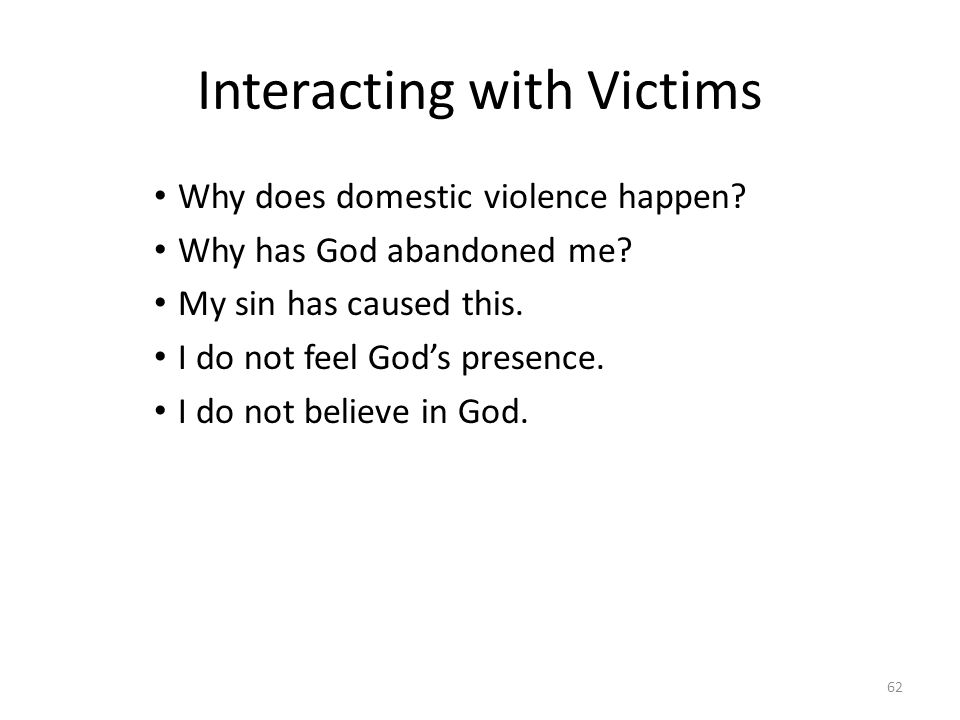 Interacting with Victims Why does domestic violence happen.