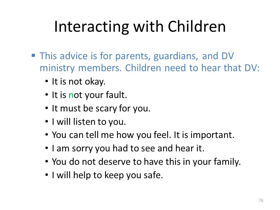 Interacting with Children  This advice is for parents, guardians, and DV ministry members.